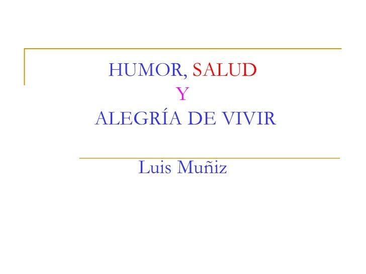 HUMOR, SALUD       YALEGRÍA DE VIVIR   Luis Muñiz