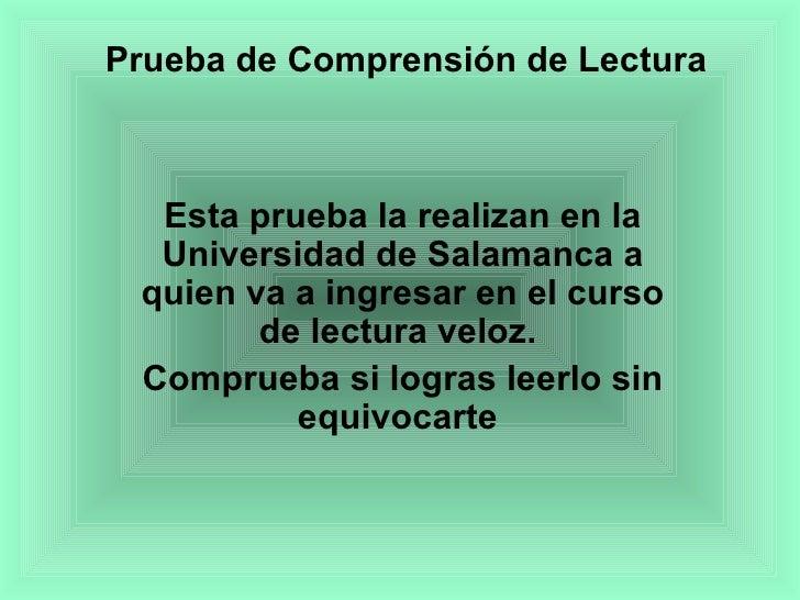 Prueba de Comprensión de Lectura Esta prueba la realizan en la Universidad de Salamanca a quien va a ingresar en el curso ...