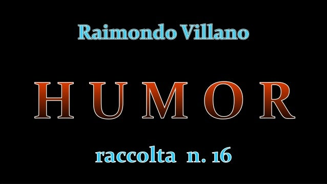 R. Villano - Humor (racc. n. 16)