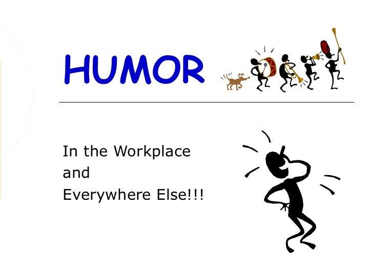 HUMORIn the WorkplaceandEverywhere Else!!!