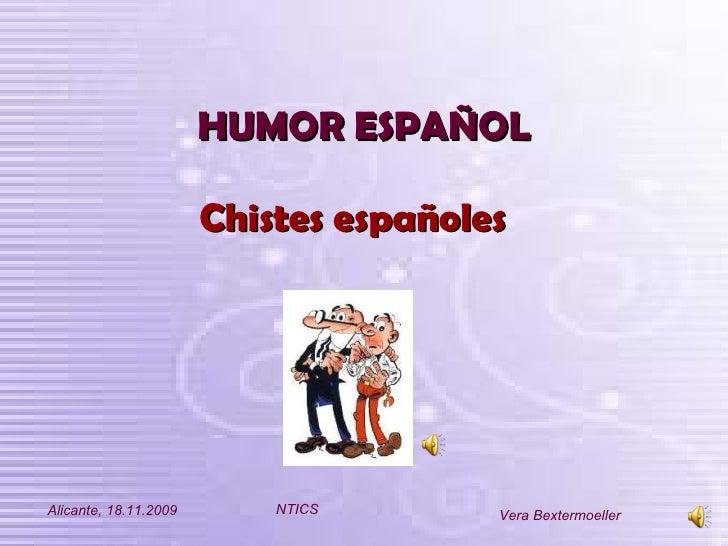 HUMOR ESPAÑOL <ul><li>Chistes españoles </li></ul>