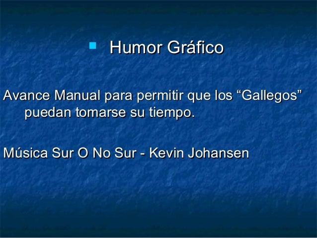 """ Humor GráficoHumor Gráfico Avance Manual para permitir que los """"Gallegos""""Avance Manual para permitir que los """"Gallegos"""" ..."""