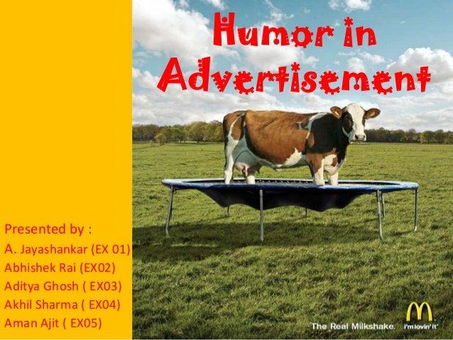 Humor in                         AdvertisementPresented by :A. Jayashankar (EX 01)Abhishek Rai (EX02)Aditya Ghosh ( EX03)A...