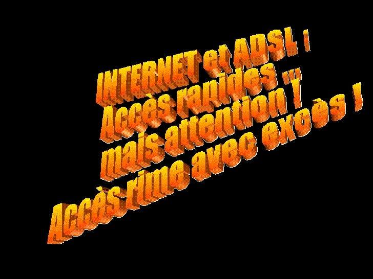INTERNET et ADSL : Accès rapides ... mais attention ! Accès rime avec excès !