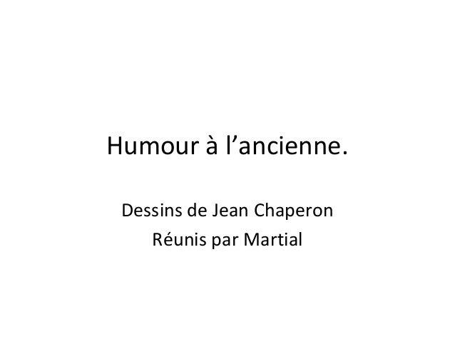 Humour à l'ancienne. Dessins de Jean Chaperon Réunis par Martial