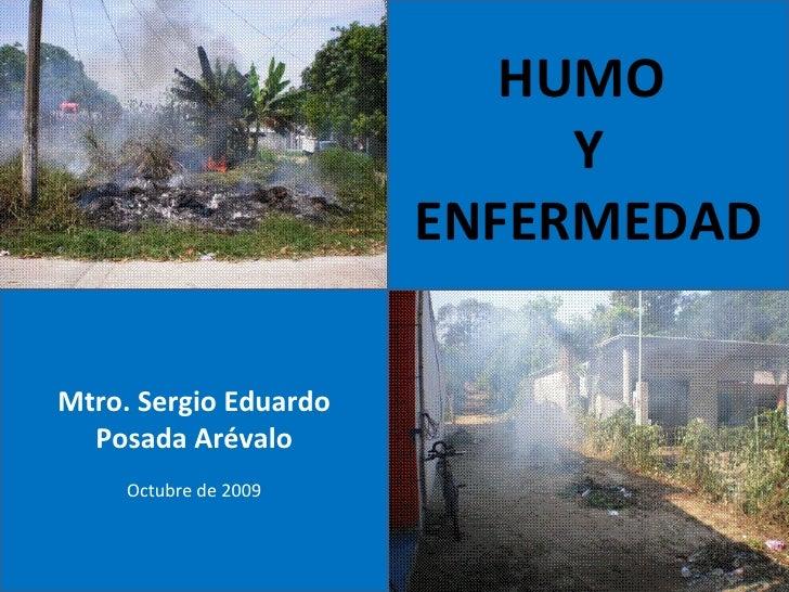 HUMO  Y ENFERMEDAD Mtro. Sergio Eduardo Posada Arévalo Octubre de 2009