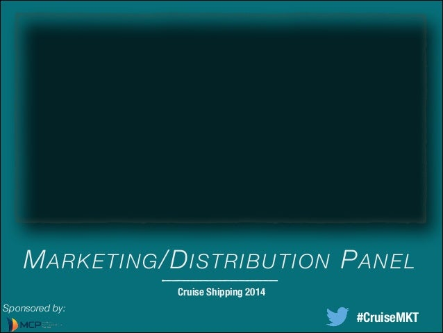 MARKETING/DISTRIBUTION PANEL Cruise Shipping 2014 Sponsored by: #CruiseMKT
