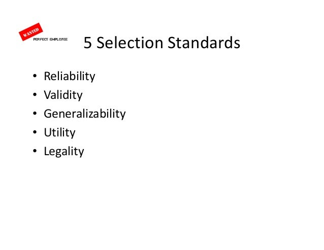 concepts of reliability validity and utility apply to the employee selection process This article summarizes the practical and theoretical implications of 85 years of research in personnel selection on the basis of meta-analytic findings, this article presents the validity of 19 selection procedures for predicting job performance and training performance and the validity of paired combinations of general mental.