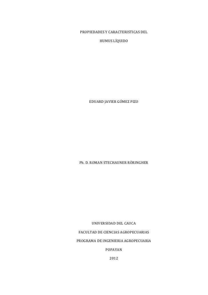 PROPIEDADES Y CARACTERISTICAS DEL          HUMUS LÍQUIDO     EDUARD JAVIER GÓMEZ PIZO Ph. D. ROMAN STECHAUNER RÖRINGHER   ...