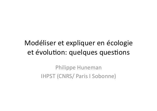 Modéliser  et  expliquer  en  écologie   et  évolu4on:  quelques  ques4ons   Philippe  Huneman   IHP...