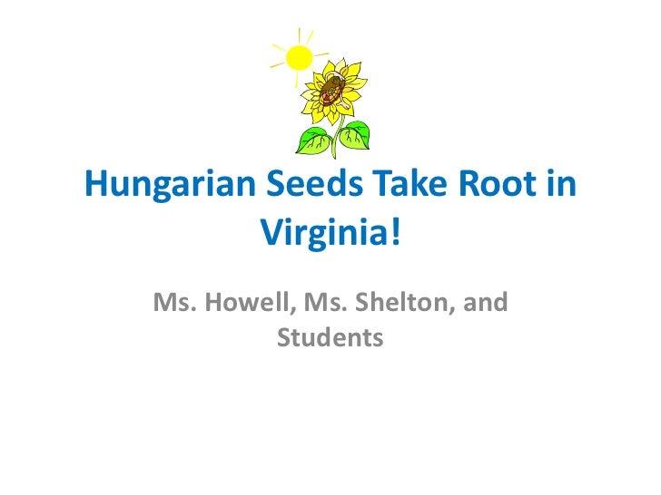 Hungarian seeds take root in virginia!
