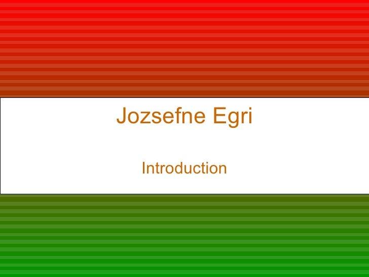 Jozsefne Egri Introduction