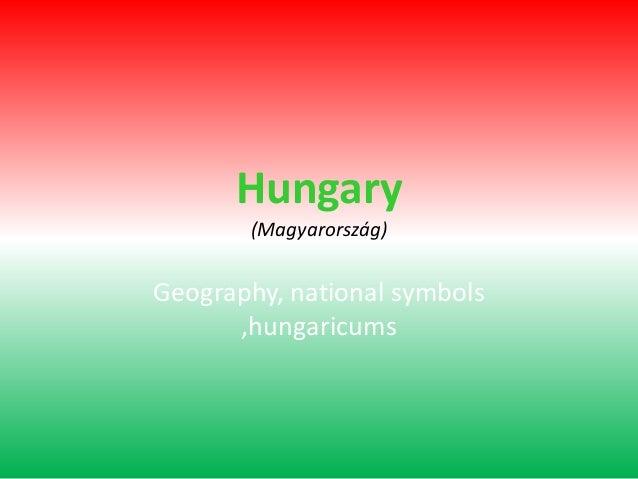 Hungary (Magyarország)  Geography, national symbols ,hungaricums