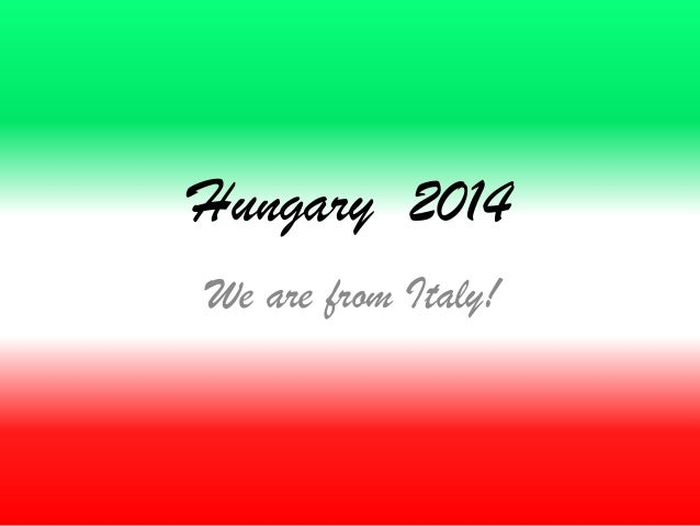 Hungary 2014 We are from Italy!