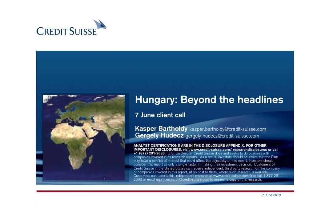 Hungary: Beyond the headlines 7 June client call  Kasper Bartholdy kasper.bartholdy@credit-suisse.com Gergely Hudecz gerge...