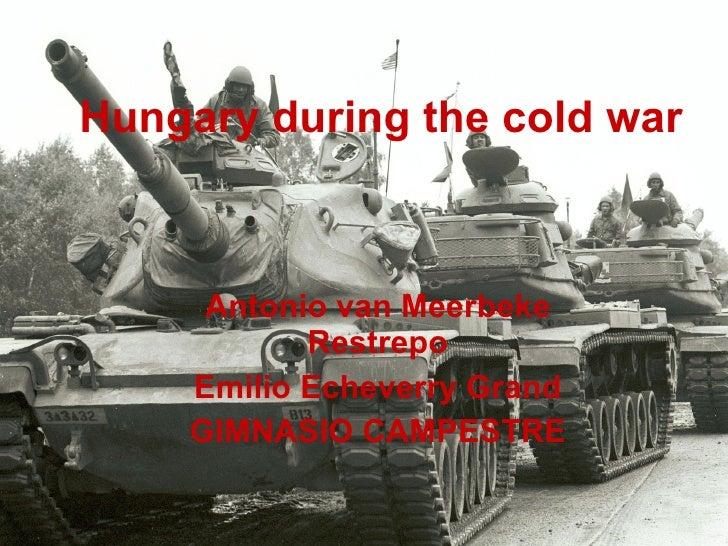 Hungary during the cold war Antonio van Meerbeke Restrepo Emilio Echeverry Grand GIMNASIO CAMPESTRE
