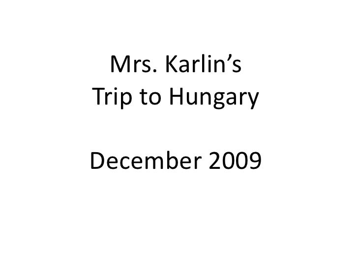 Mrs. Karlin'sTrip to HungaryDecember 2009<br />