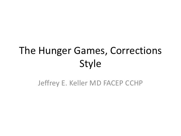 The Hunger Games, Corrections            Style   Jeffrey E. Keller MD FACEP CCHP