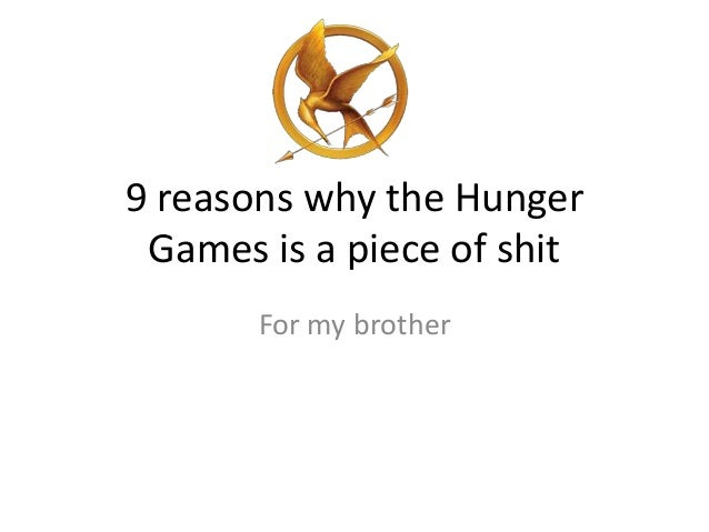 9 reasons why the HungerGames is a piece of shitFor my brother