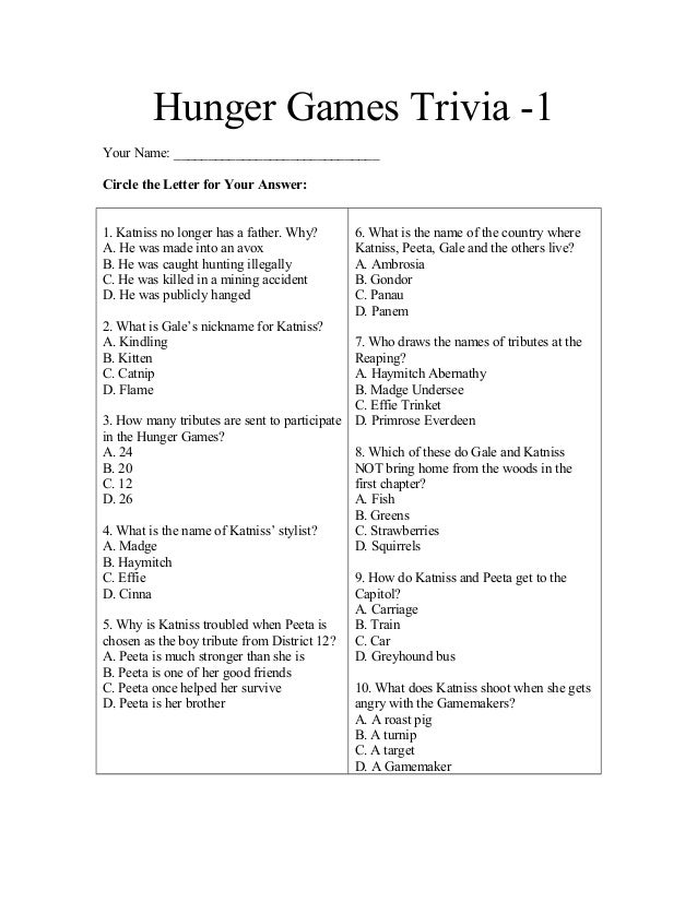 Hunger Games Trivia -1 Your Name: ______________________________ Circle the Letter for Your Answer: 1. Katniss no longer h...