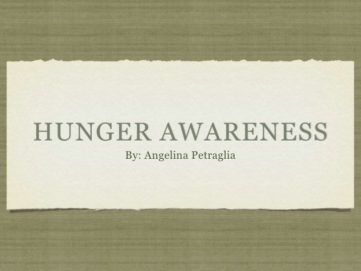 HUNGER AWARENESS     By: Angelina Petraglia