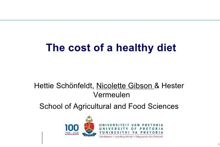 The cost of a healthy diet   Hettie Schönfeldt, Nicolette Gibson & Hester                   Vermeulen  School of Agricultu...