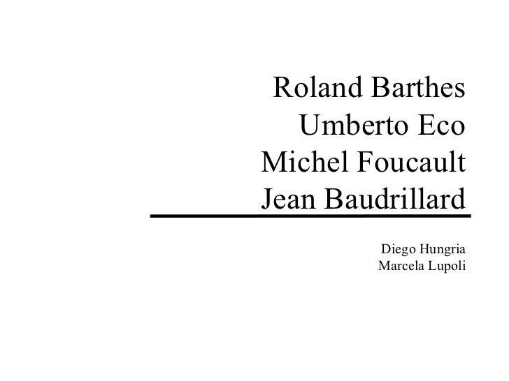 Roland Barthes Umberto Eco Michel Foucault Jean Baudrillard Diego Hungria Marcela Lupoli