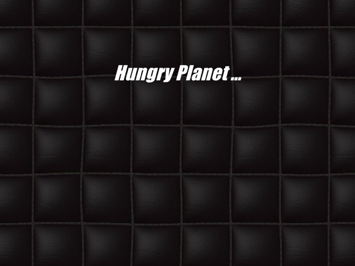 Hungry Planet …
