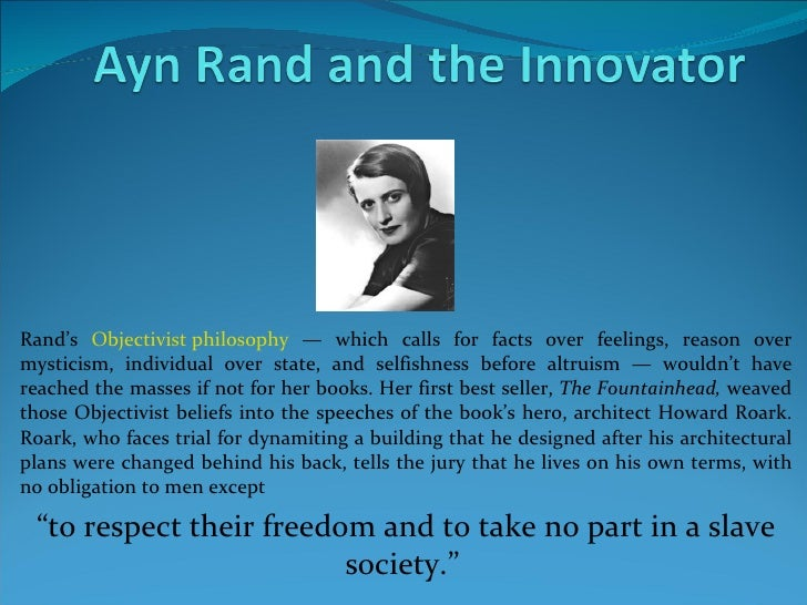 Rand's  Objectivist philosophy  — which calls for facts over feelings, reason over mysticism, individual over state, and s...