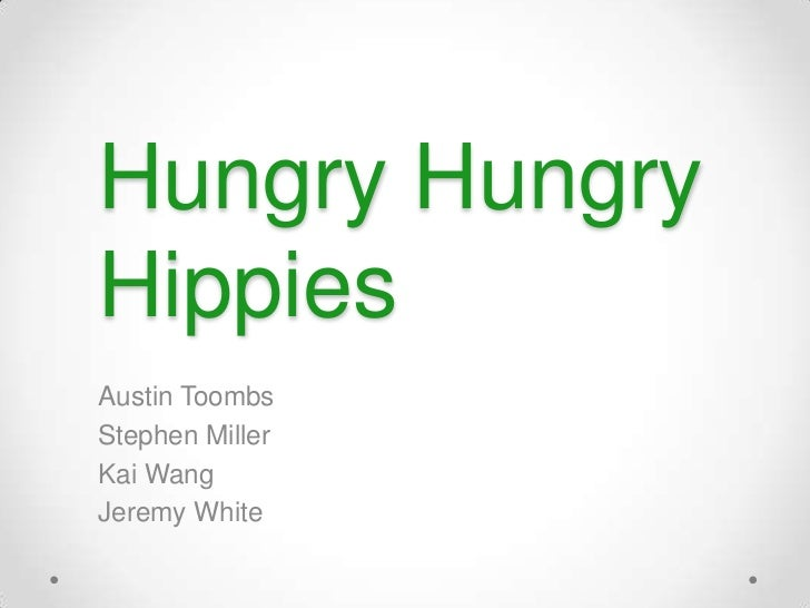 Hungry HungryHippiesAustin ToombsStephen MillerKai WangJeremy White