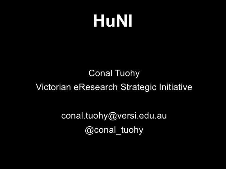 HuNI             Conal TuohyVictorian eResearch Strategic Initiative      conal.tuohy@versi.edu.au            @conal_tuohy
