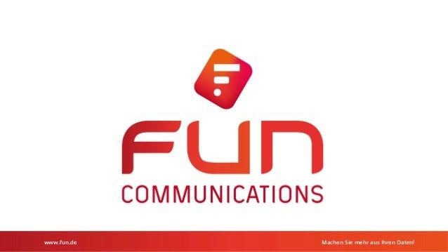 www.fun.de Machen Sie mehr aus Ihren Datenwww.fun.de Machen Sie mehr aus Ihren Daten!