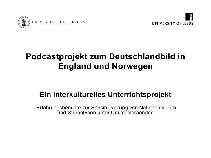 Podcastprojekt zum Deutschlandbild in England und Norwegen Ein interkulturelles Unterrichtsprojekt Erfahrungsberichte zur ...