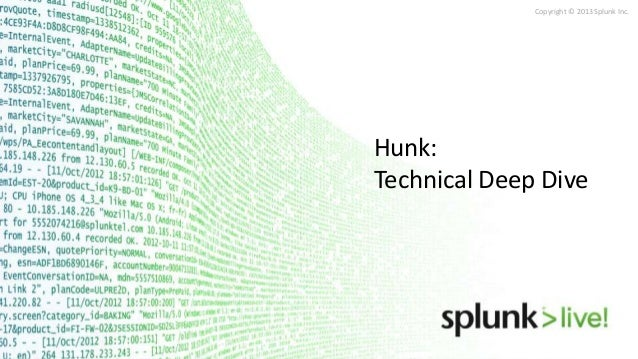 Copyright © 2013 Splunk Inc.  Hunk: Technical Deep Dive