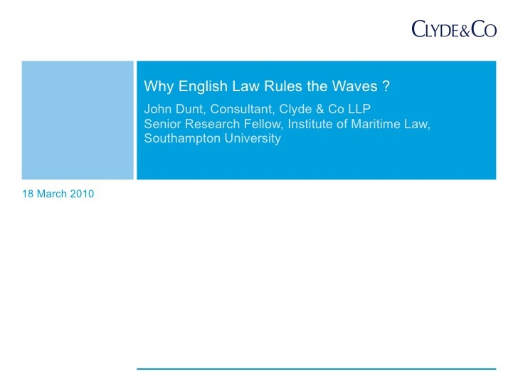 John Dunt, Consultant, Clyde & Co LLP Senior Research Fellow, Institute of Maritime Law,  Southampton University Why Engli...