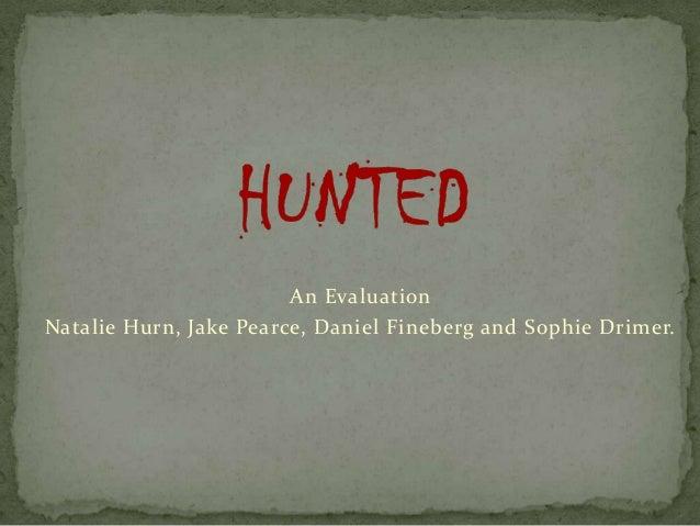 An Evaluation Natalie Hurn, Jake Pearce, Daniel Fineberg and Sophie Drimer.