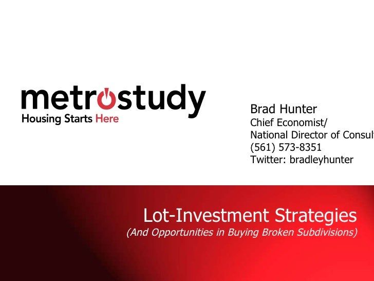 Brad Hunter  www.twitter.com/bradleyhunter   Lot-Investment Strategies (And Opportunities in Buying Broken Subdivisions) B...