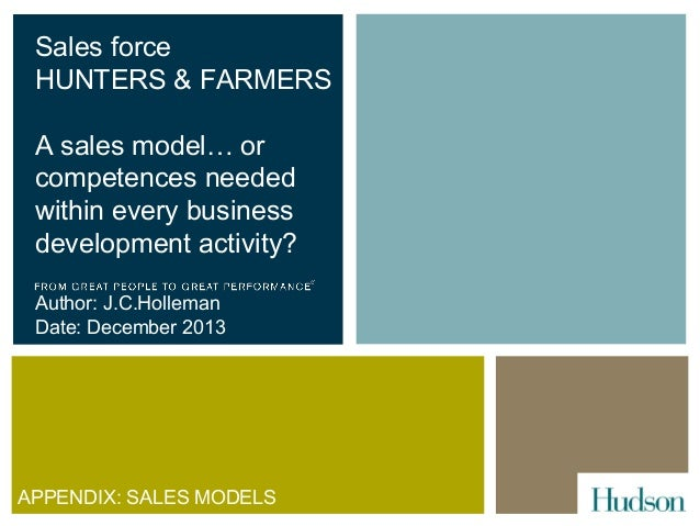 Sales force HUNTERS & FARMERS A sales model… or competences needed within every business development activity? Author: J.C...