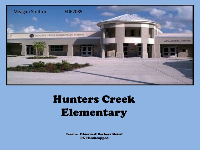 Meagan Stratton    EDF2085                  Hunters Creek                   Elementary                    Teacher Observed...