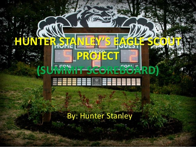 HUNTER STANLEY'S EAGLE SCOUT          PROJECT   (SUMMIT SCOREBOARD)        By: Hunter Stanley