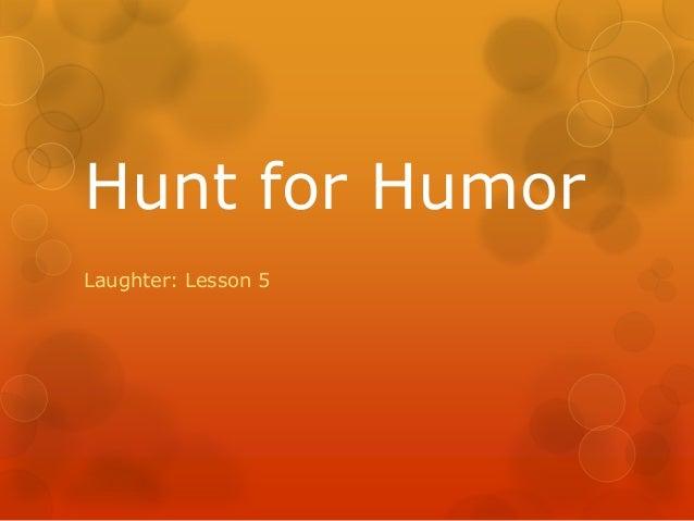 Hunt for HumorLaughter: Lesson 5