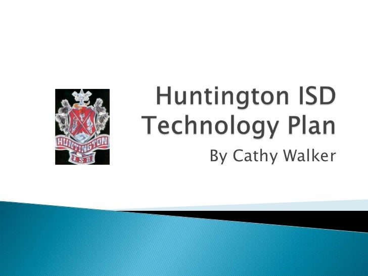 Huntington ISD Technology Plan<br />By Cathy Walker<br />