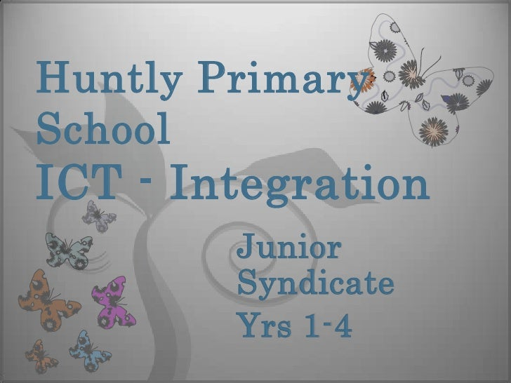 Huntly Primary SchoolICT - Integration<br />Junior Syndicate<br />Yrs 1-4<br />