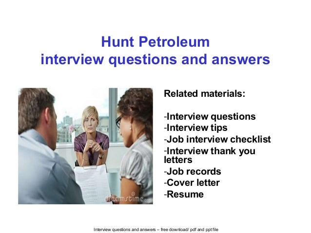 Interview questions and answers – free download/ pdf and ppt file Hunt Petroleum interview questions and answers Related m...