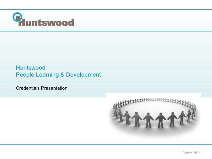 Huntswood  People Learning & Development Credentials Presentation   Version 02/11