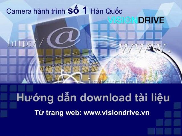 Camera hành trình số   1 Hàn Quốc  Hướng dẫn download tài liệu       Từ trang web: www.visiondrive.vn