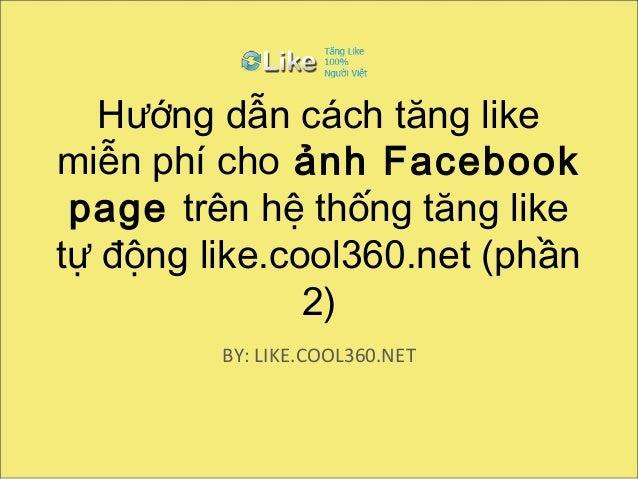 Hướng dẫn cách tăng like miễn phí cho ảnh Facebook page trên hệ thống tăng like tự động like.cool360.net (phần 2)