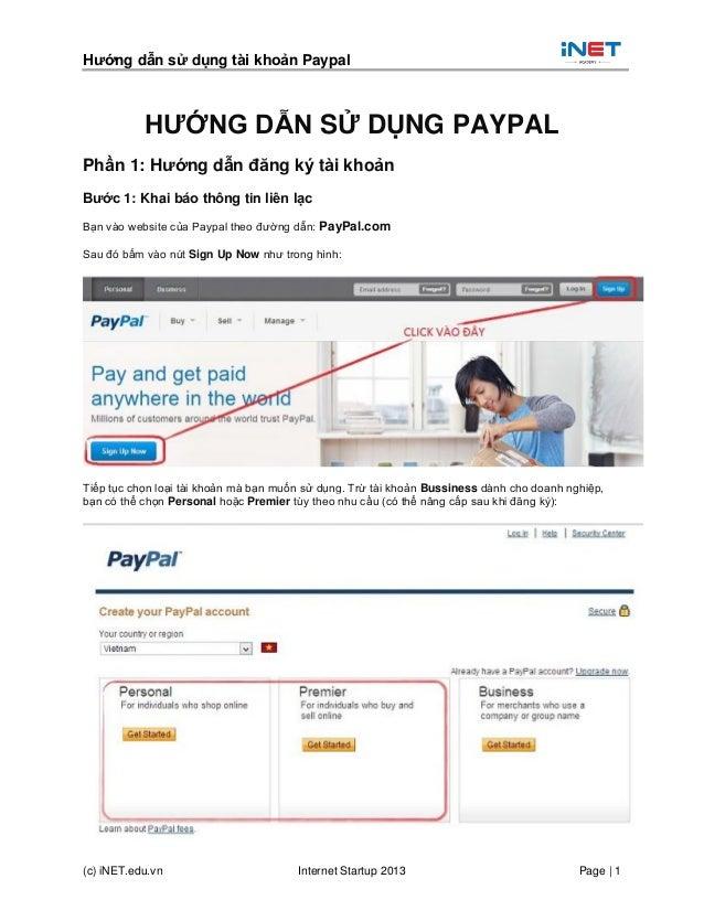 Hướng dẫn sử dụng tài khoản Paypal (c) iNET.edu.vn Internet Startup 2013 Page | 1 HƯỚNG DẪN SỬ DỤNG PAYPAL Phần 1: Hướng d...