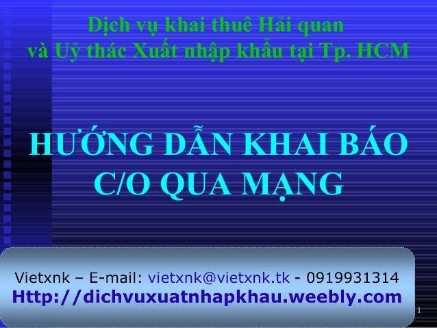 1 HƯỚNG DẪN KHAI BÁO C/O QUA MẠNG Dịch vụ khai thuê Hải quan và Uỷ thác Xuất nhập khẩu tại Tp. HCM