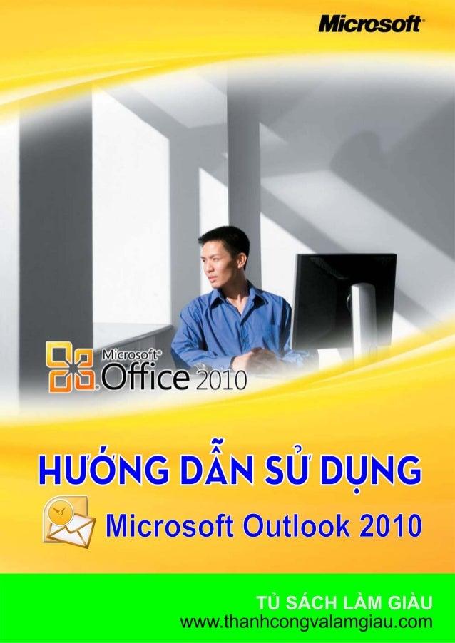 Phiên bản thử nghiệm – Lưu hành nội bộ - Microsoft Vietnam 1 Mục lục: CHƢƠNG I: LÀM QUEN VỚI OUTLOOK 2010....................